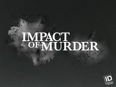 New Investigation Discovery Series Impact Of Murder Gives